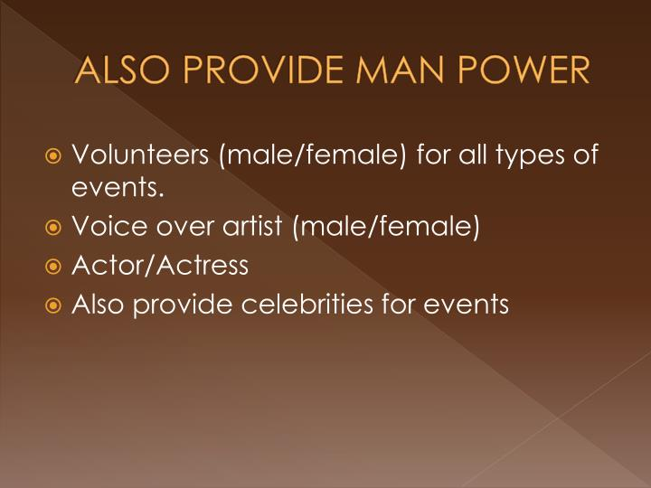 ALSO PROVIDE MAN POWER