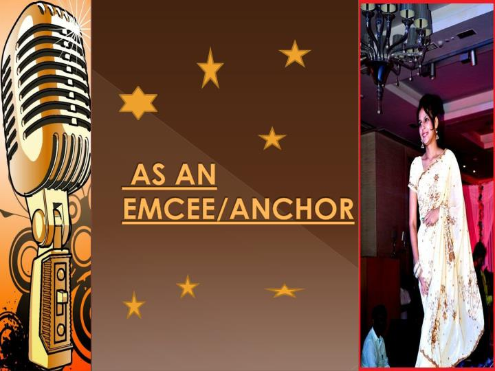 AS AN               EMCEE/ANCHOR