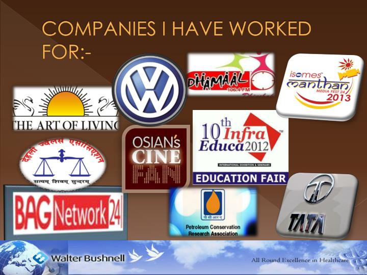 COMPANIES I HAVE WORKED FOR:-
