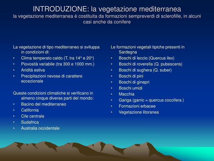 La vegetazione di tipo mediterraneo si sviluppa in condizioni di: