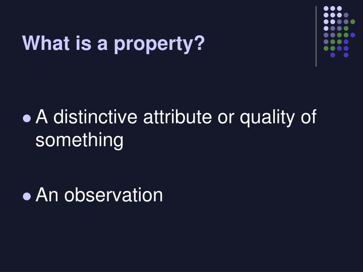 What is a property?