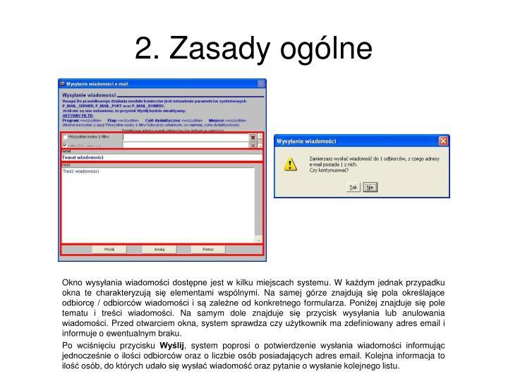 Okno wysyłania wiadomości dostępne jest w kilku miejscach systemu. W każdym jednak przypadku okna te charakteryzują się elementami wspólnymi. Na samej górze znajdują się pola określające odbiorcę / odbiorców wiadomości i są zależne od konkretnego formularza. Poniżej znajduje się pole tematu i treści wiadomości. Na samym dole znajduje się przycisk wysyłania lub anulowania wiadomości. Przed otwarciem okna, system sprawdza czy użytkownik ma zdefiniowany adres email i informuje o ewentualnym braku.