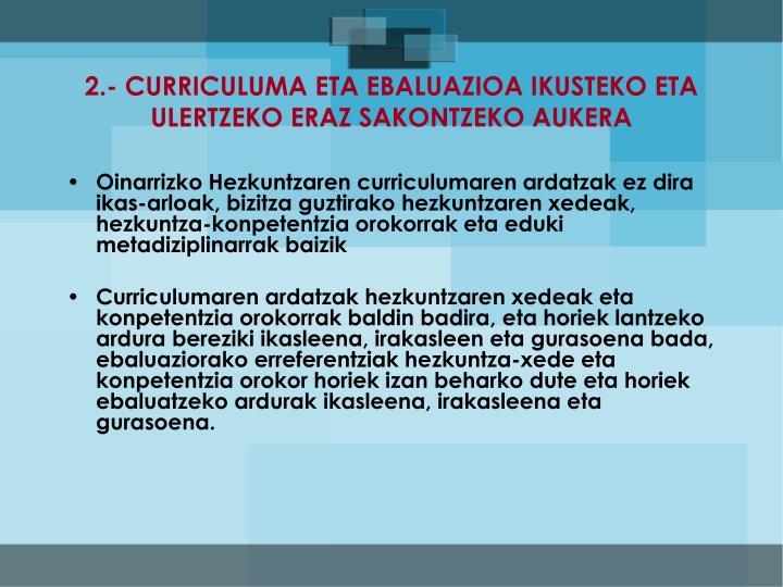 2.- CURRICULUMA ETA EBALUAZIOA IKUSTEKO ETA ULERTZEKO ERAZ SAKONTZEKO AUKERA