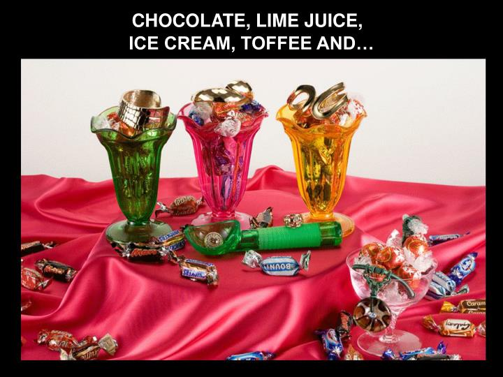 CHOCOLATE, LIME JUICE,