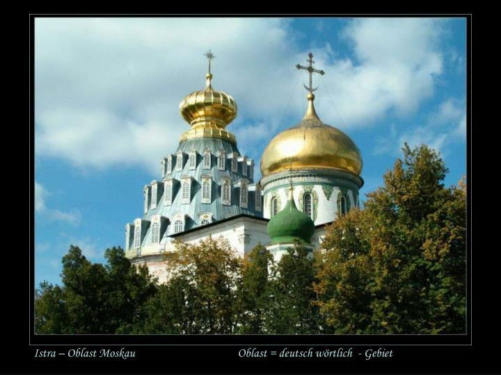 Istra – Oblast Moskau                                     Oblast = deutsch wörtlich  - Gebiet
