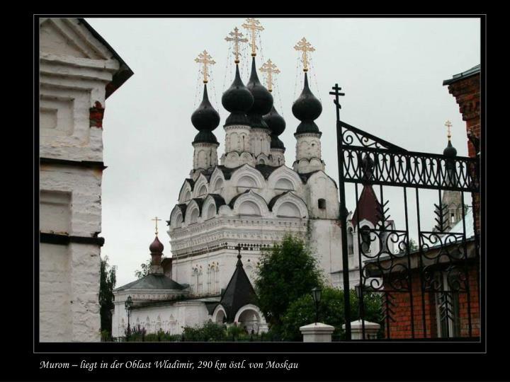 Murom – liegt in der Oblast Wladimir, 290 km östl. von Moskau