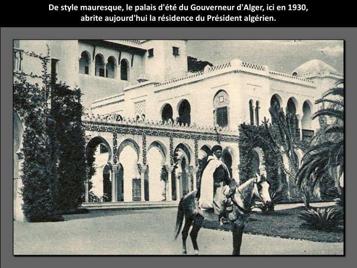 De style mauresque, le palais d't du Gouverneur d'Alger, ici en 1930,