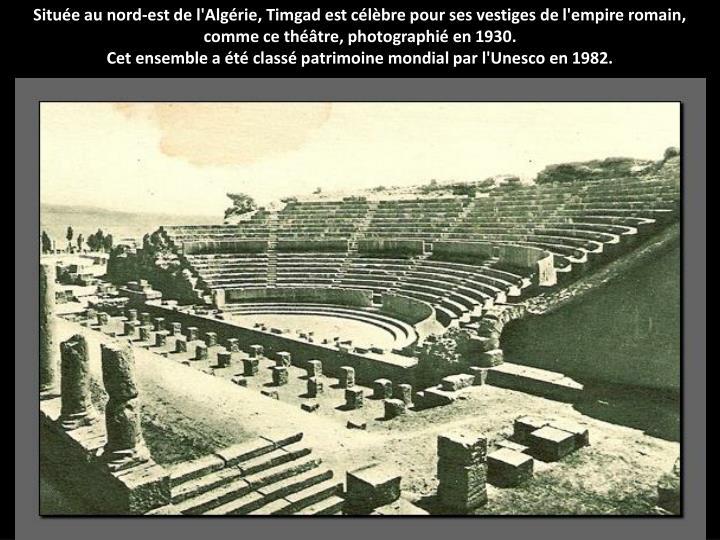 Situe au nord-est de l'Algrie, Timgad est clbre pour ses vestiges de l'empire romain, comme ce thtre, photographi en 1930.