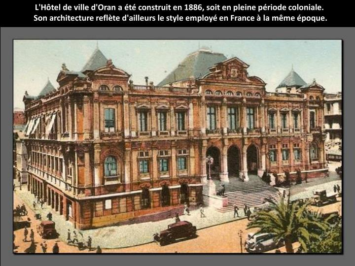 L'Htel de ville d'Oran a t construit en 1886, soit en pleine priode coloniale.