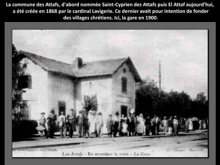 La commune des Attafs, d'abord nomme Saint-Cyprien des Attafs puis El Attaf aujourd'hui,