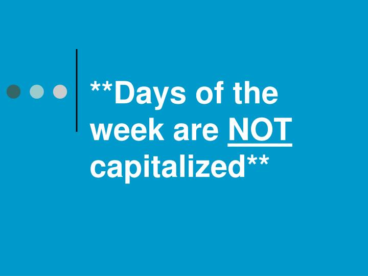Days of the week are not capitalized