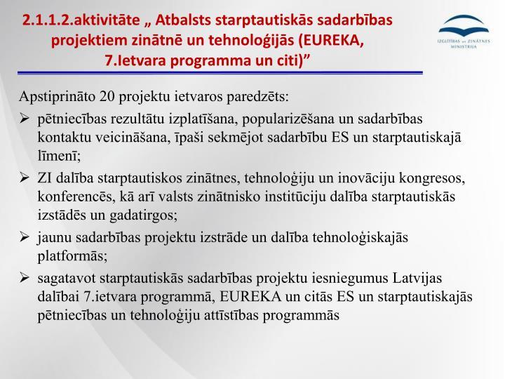 """2.1.1.2.aktivitāte """" Atbalsts starptautiskās sadarbības projektiem zinātnē un tehnoloģijās (EUREKA, 7.Ietvara programma un citi)"""""""
