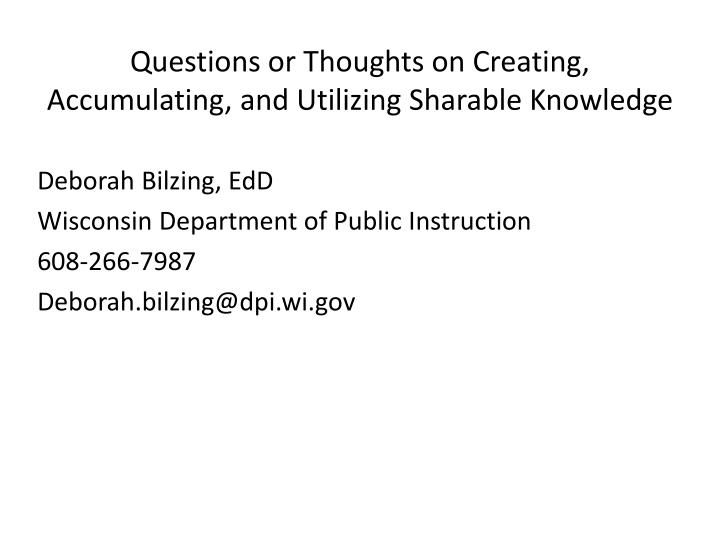 Questions or Thoughts on Creating, Accumulating, and Utilizing Sharable Knowledge