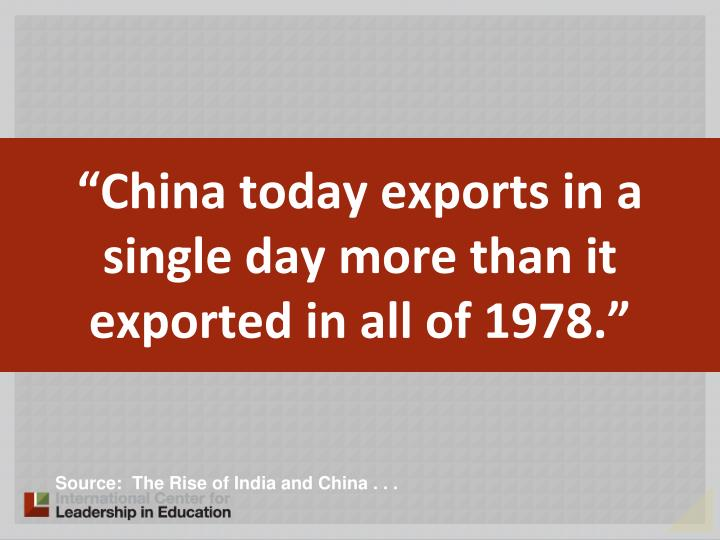 """China today exports in a single day more than it exported in all of 1978."""