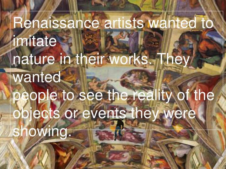 Renaissance artists wanted to imitate
