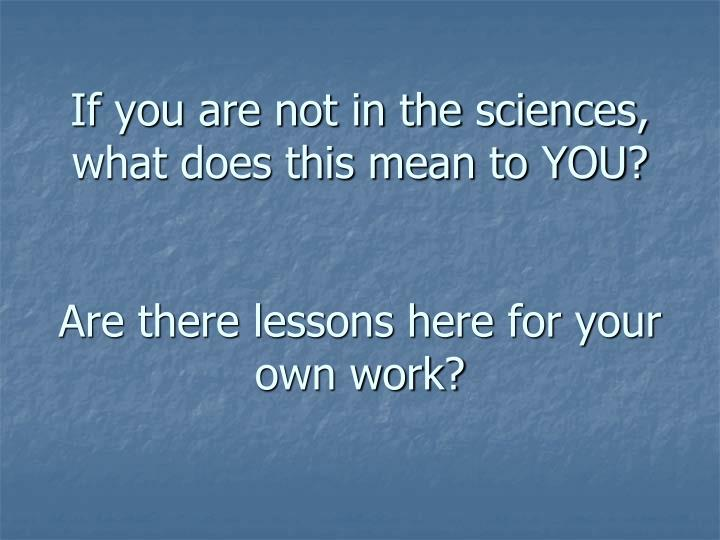 If you are not in the sciences, what does this mean to YOU?