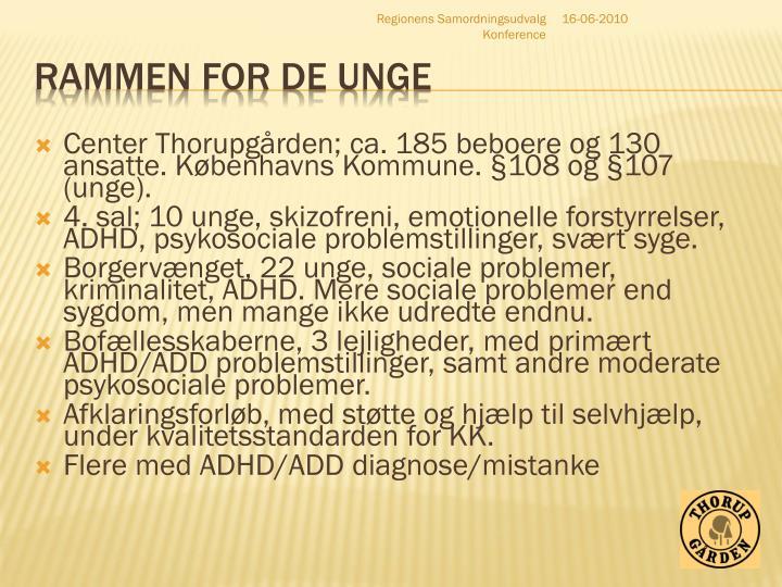 Center Thorupgården; ca. 185 beboere og 130 ansatte. Københavns Kommune. §108 og §107 (unge).