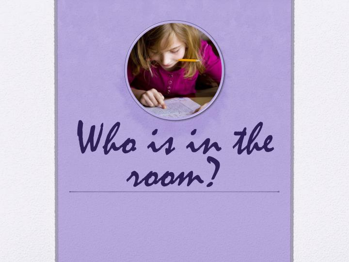 Who is in the room