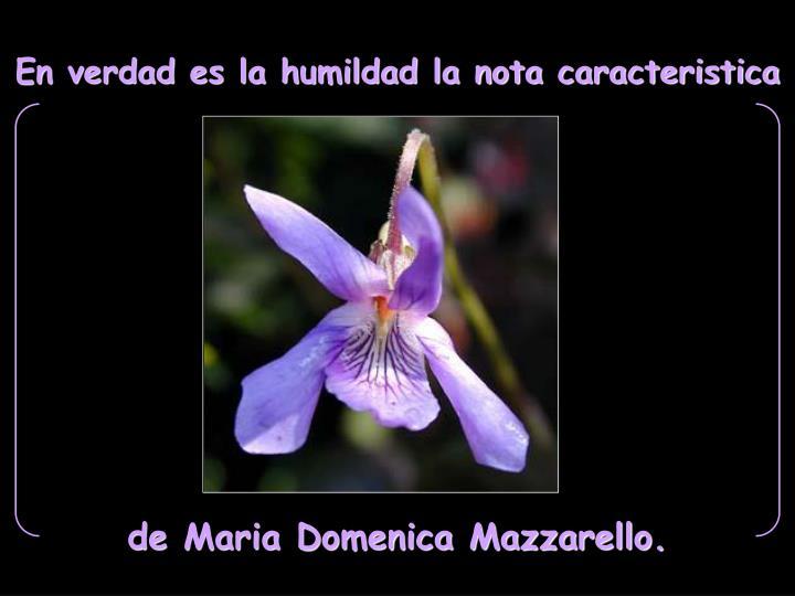 En verdad es la humildad la nota caracteristica