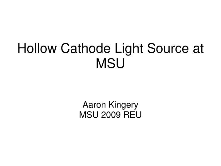 Hollow cathode light source at msu