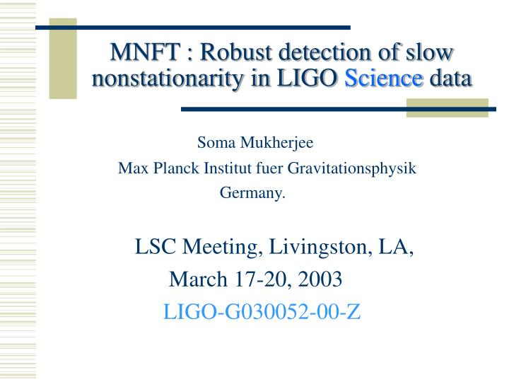 Mnft robust detection of slow nonstationarity in ligo science data