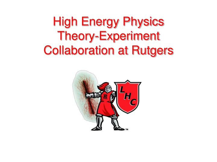 High energy physics theory experiment collaboration at rutgers