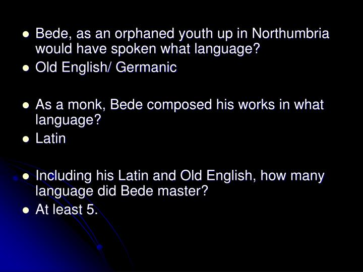 Bede, as an orphaned youth up in Northumbria would have spoken what language?