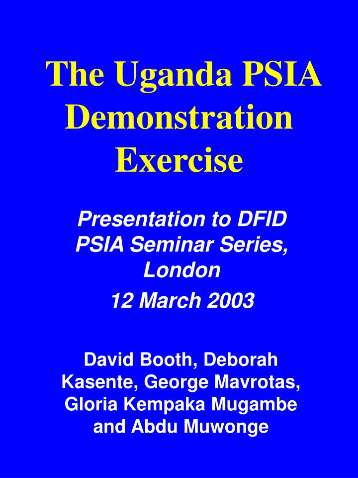 The uganda psia demonstration exercise