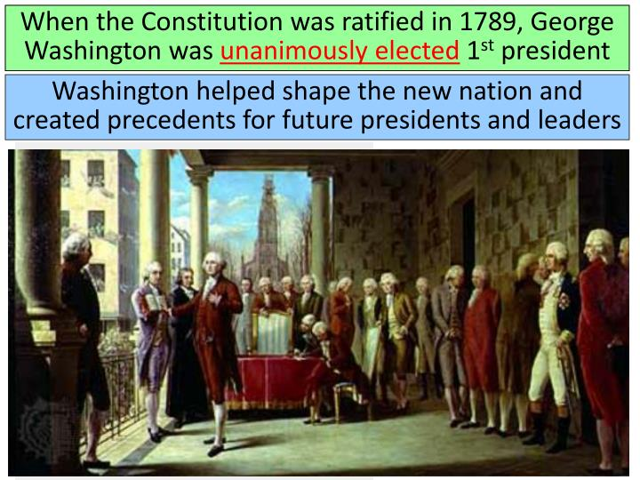 When the Constitution was ratified in 1789, George Washington was