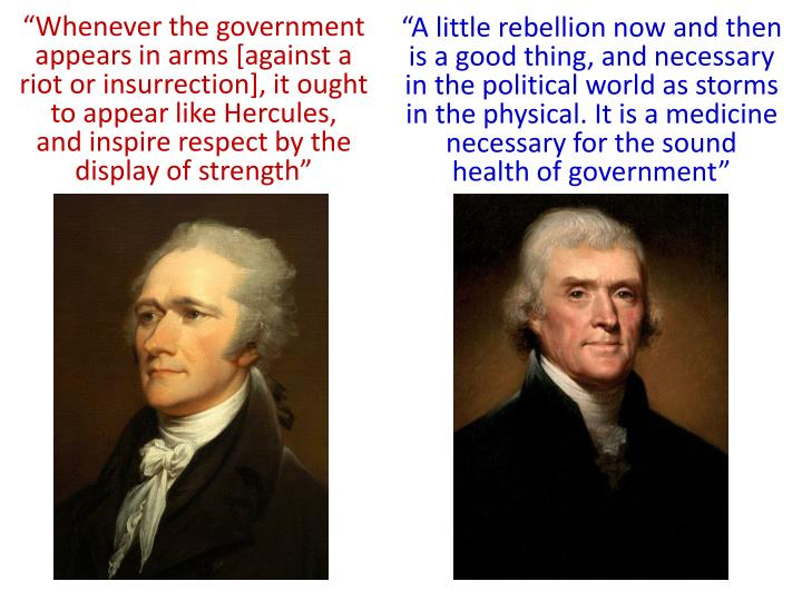 """Whenever the government appears in arms [against a riot or insurrection], it ought to appear like Hercules,"