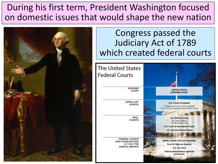 During his first term, President Washington focused on domestic issues that would shape the new nation