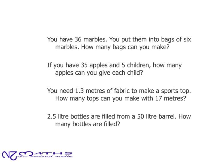You have 36 marbles. You put them into bags of six marbles. How many bags can you make?