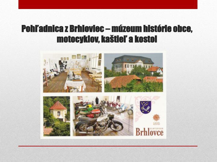 Pohľadnica z Brhloviec – múzeum histórie obce, motocyklov, kaštieľ a kostol