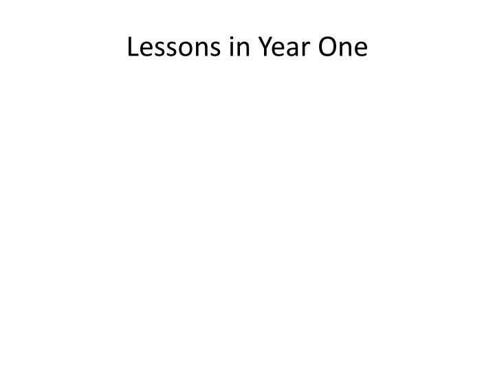 Lessons in Year One