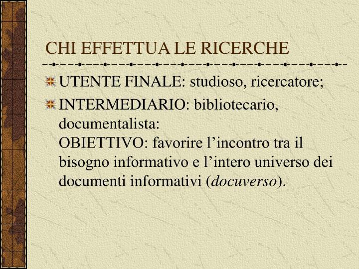 CHI EFFETTUA LE RICERCHE