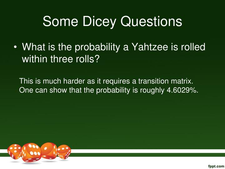 Some Dicey Questions