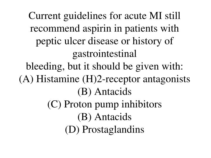 Current guidelines for acute MI still recommend aspirin in patients with peptic ulcer disease or history of gastrointestinal
