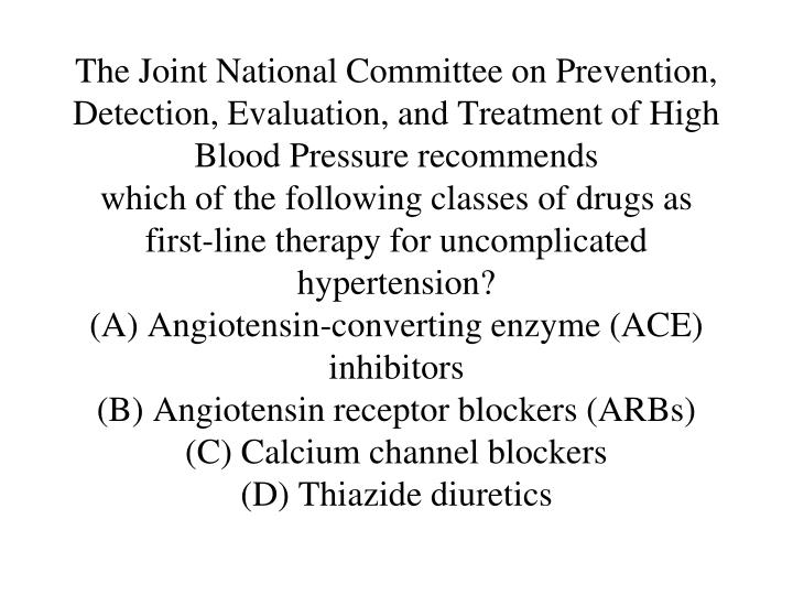 The Joint National Committee on Prevention, Detection, Evaluation, and Treatment of High Blood Pressure recommends