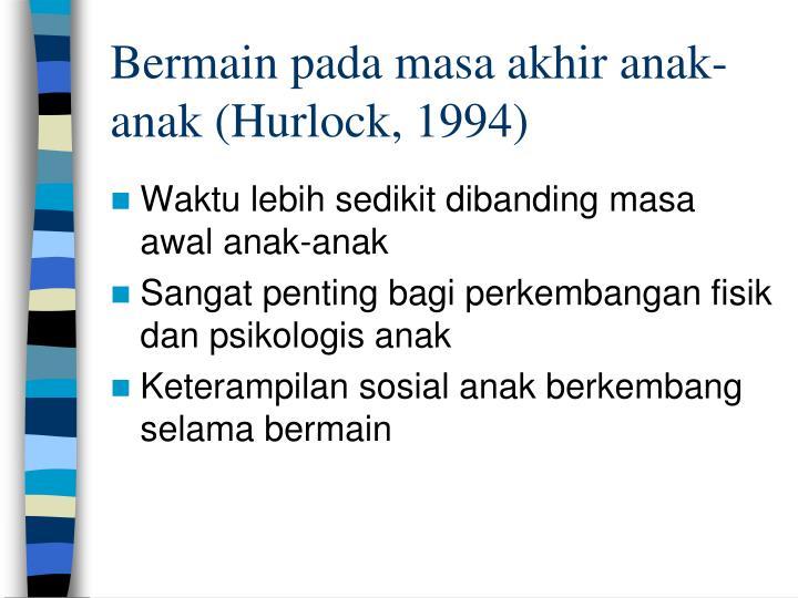 Bermain pada masa akhir anak-anak (Hurlock, 1994)