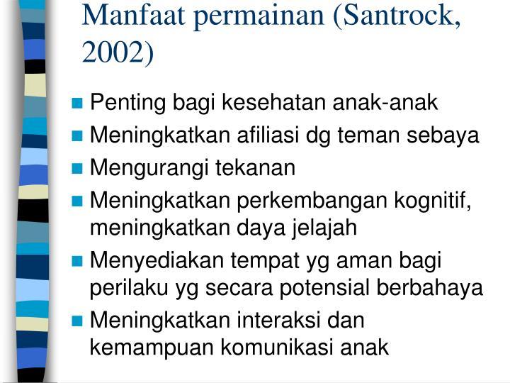 Manfaat permainan (Santrock, 2002)