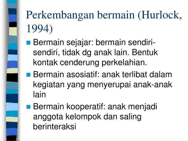 Perkembangan bermain (Hurlock, 1994)