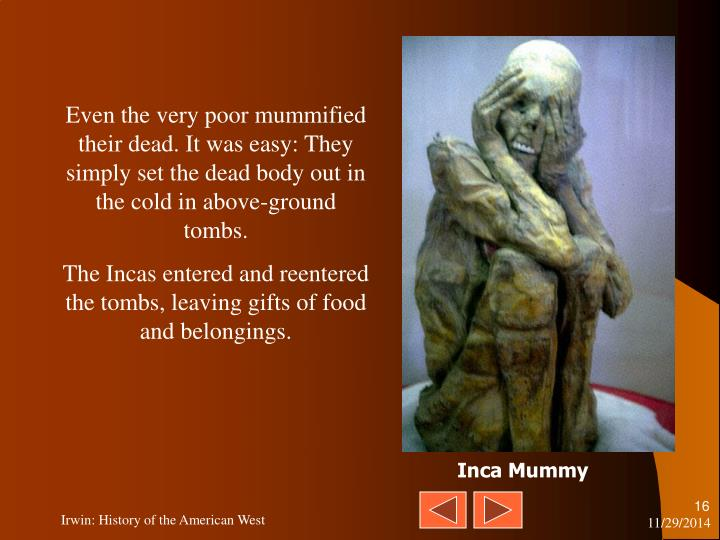 Even the very poor mummified their dead. It was easy: They simply set the dead body out in the cold in above-ground tombs.