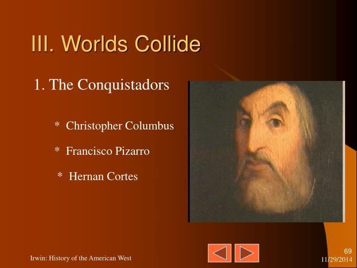 III. Worlds Collide