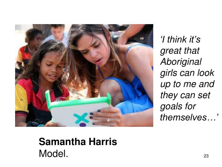 'I think it's great that Aboriginal girls can look up to me and they can set goals for themselves…'