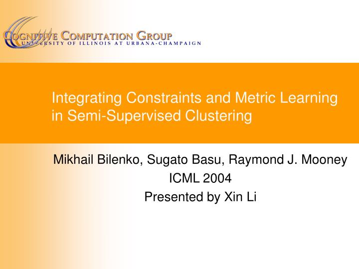 Integrating constraints and metric learning in semi supervised clustering