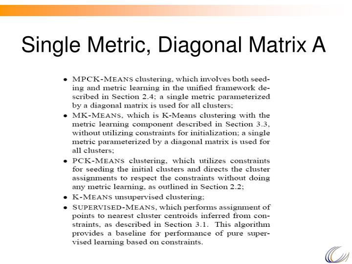 Single Metric, Diagonal Matrix A