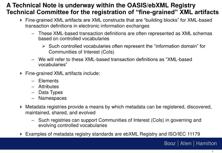 "A Technical Note is underway within the OASIS/ebXML Registry Technical Committee for the registration of ""fine-grained"" XML artifacts"