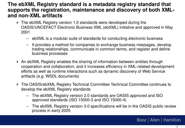 The ebXML Registry standard is a metadata registry standard that supports the registration, maintenance and discovery of both XML- and non-XML artifacts