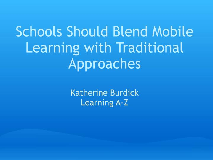 Schools Should Blend Mobile Learning with Traditional Approaches