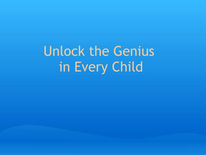 Unlock the genius in every child